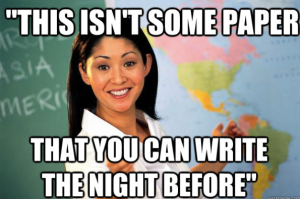This isn't like some paper that you can write the night before!